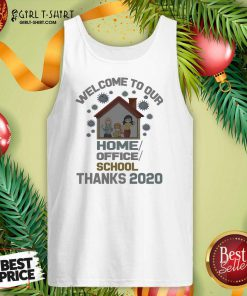 Welcome To Our Home Office School Thanks 2020 Tank Top - Design By Girltshirt.com