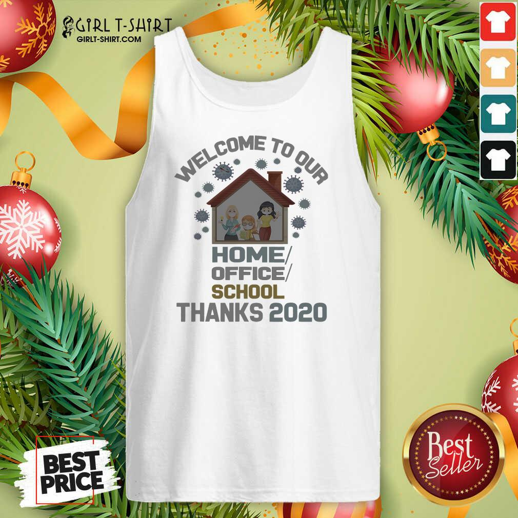 Original Welcome To Our Home Office School Thanks 2020 Tank Top - Design By Girltshirt.com