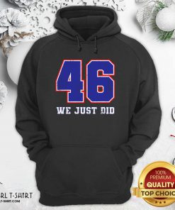 46 We Just Did 2020 President Hoodie- Design By Girltshirt.com
