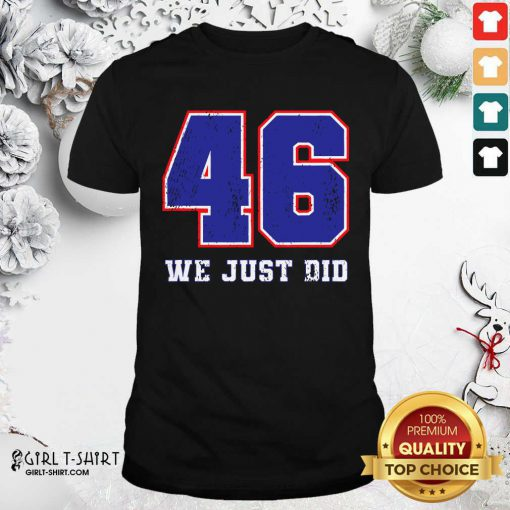 46 We Just Did 2020 President Shirt- Design By Girltshirt.com