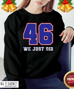 46 We Just Did 2020 President Sweatshirt- Design By Girltshirt.com