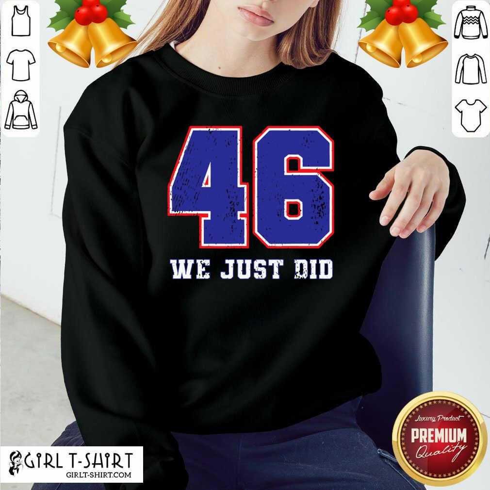 Premium 46 We Just Did 2020 President Sweatshirt- Design By Girltshirt.com