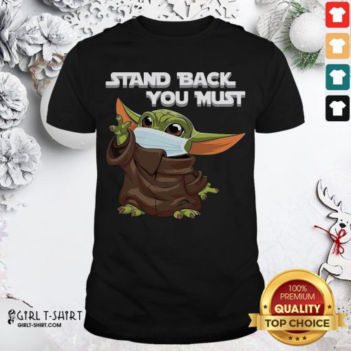 Premium Baby Yoda Face Mask Stand Back You Must Shirt- Design By Girltshirt.com