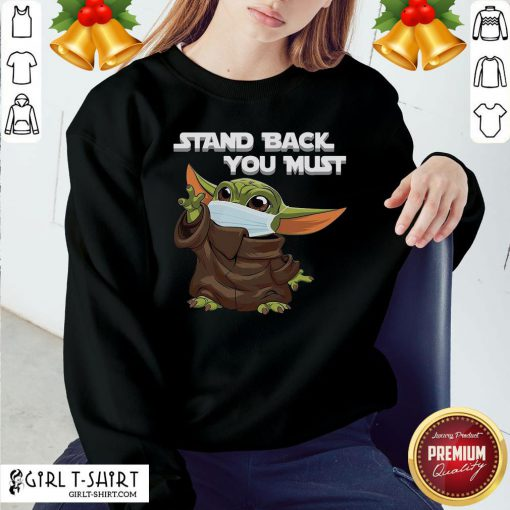 Premium Baby Yoda Face Mask Stand Back You Must Sweatshirt- Design By Girltshirt.com