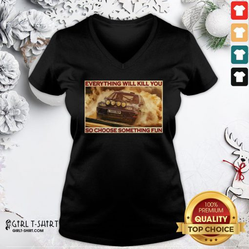Premium Everything Will Kill You So Choose Something Fun Horizontal V-neck - Design By Girltshirt.com