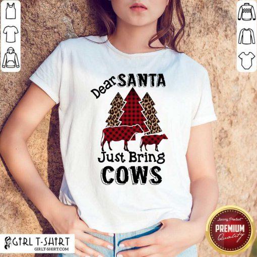 Premium Happy Dear Santa Just Bring Cows Christmas Shirt - Design By Girltshirt.com