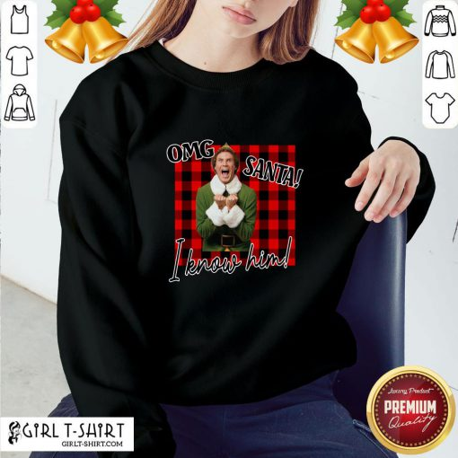Premium Plaid Buddy The Elf OMG Santa I Know Him Sweatshirt- Design By Girltshirt.com