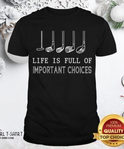Pretty Golf Life Is Full Of Important Choices Shirt - Design By Girltshirt.com