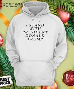 I Stand With President Donald Trump Hoodie - Design By Girltshirt.com