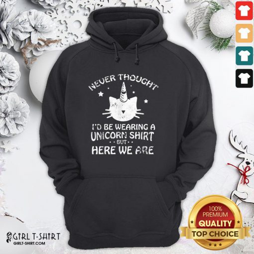 Pretty Never Though Id Be Wearing A Unicorn But Here We Are Cat Hoodie - Design By Girltshirt.com