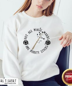 Pretty Not All Magic Wands Are Pointy Sticks Sweatshirt- Design By Girltshirt.com