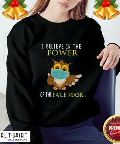 Pretty Owl Face Mask I Believe In The Power Of The Face Mask Sweatshirt- Design By Girltshirt.com