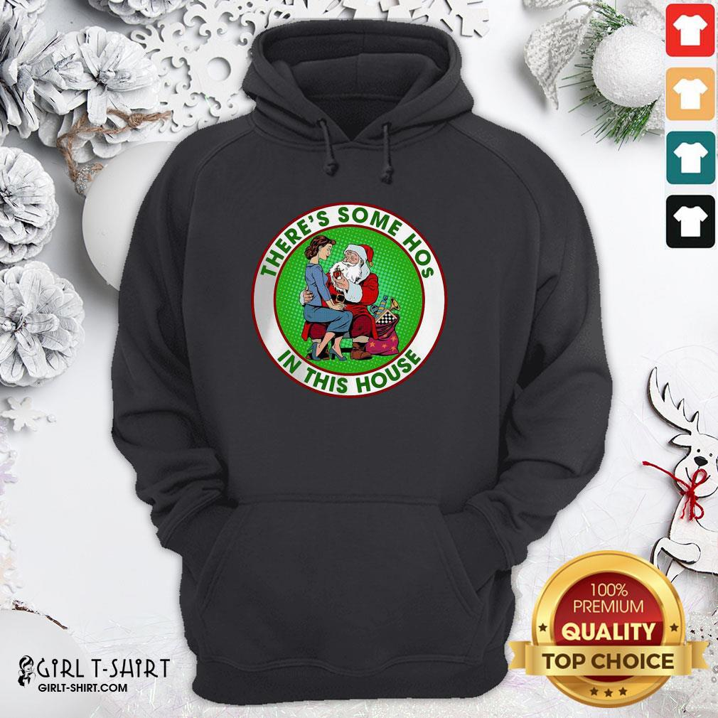 Santa Claus And Girl There's Some Hos In This House Christmas Hoodie - Design By Girltshirt.com