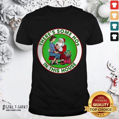 Santa Claus And Girl There's Some Hos In This House Christmas Shirt - Design By Girltshirt.com