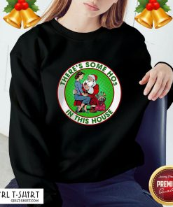 Santa Claus And Girl There's Some Hos In This House Christmas Sweatshirt - Design By Girltshirt.com