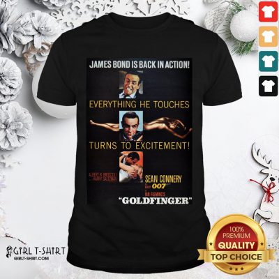 See James Bond Is Back In Action Everything He Touches Turns to Excitement Sean Connery 007 Goldfinger Shirt - Design By Girltshirt.com