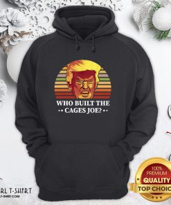 Take Who Built The Cages Joe Donald Trump Final President Debate 2020 Hoodie - Design By Girltshirt.com