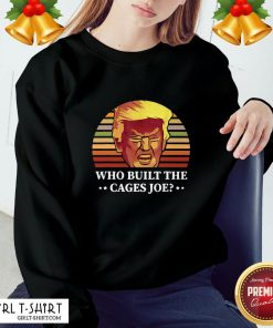 Take Who Built The Cages Joe Donald Trump Final President Debate 2020 Sweatshirt - Design By Girltshirt.com
