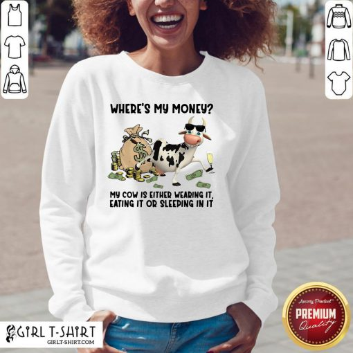 Top Cow Where's My Money My Cow Is Either Wearing It Eating It Or Sleeping In It V-neck - Design By Girltshirt.com