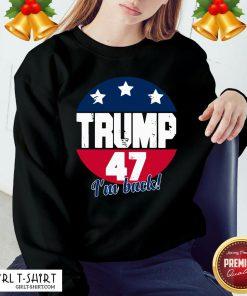 Top Donald Trump 47 President I'm Back Flag U.S Sweatshirt - Design By Girltshirt.com