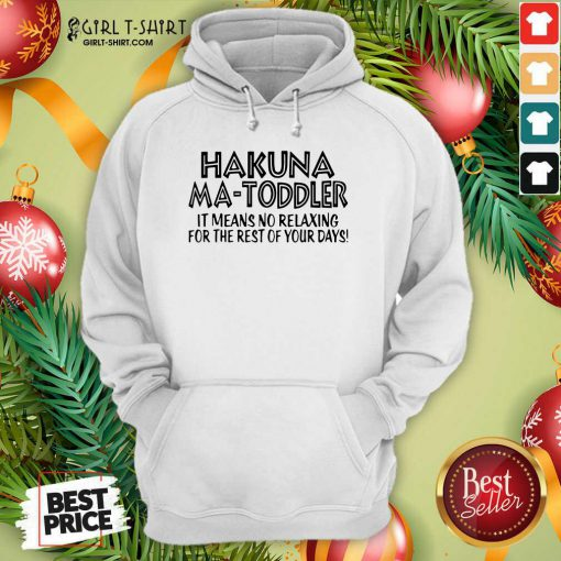 Hakuna Ma Toddler It Means No Relaxing For The Rest Of Your Days Hoodie - Design By Girltshirt.com