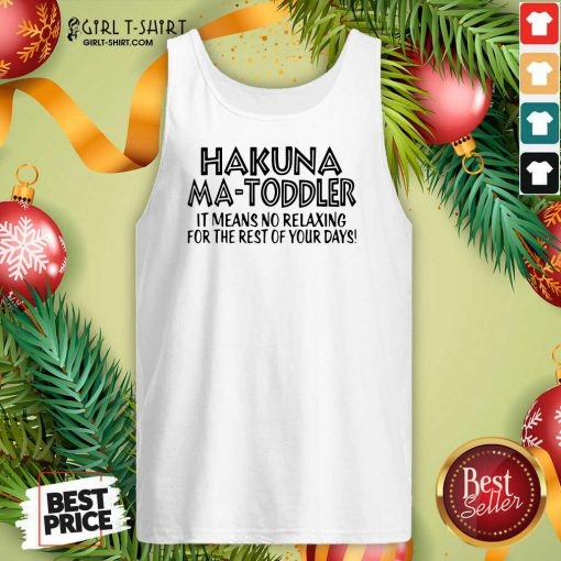 Hakuna Ma Toddler It Means No Relaxing For The Rest Of Your Days Tank Top - Design By Girltshirt.com