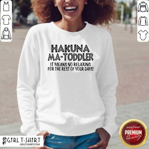 Hakuna Ma Toddler It Means No Relaxing For The Rest Of Your Days V-neck - Design By Girltshirt.com