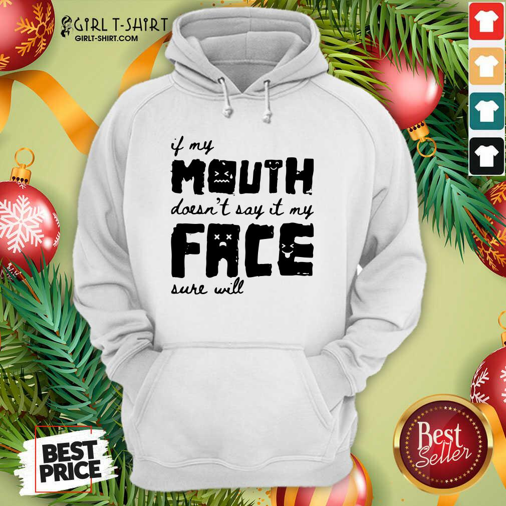 If My Mouth Doesn't Say It My Face Sure Will Hoodie - Design By Girltshirt.com
