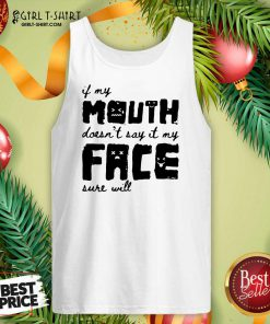 If My Mouth Doesn't Say It My Face Sure Will Tank Top - Design By Girltshirt.com