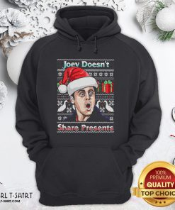 Top Joey Doesn't Share Presents Ugly Christmas Hoodie- Design By Girltshirt.com