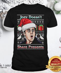 Top Joey Doesn't Share Presents Ugly Christmas Shirt - Design By Girltshirt.com