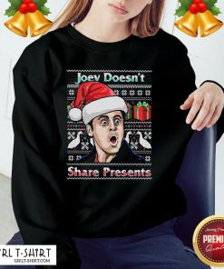 Top Joey Doesn't Share Presents Ugly Christmas Sweatshirt - Design By Girltshirt.com