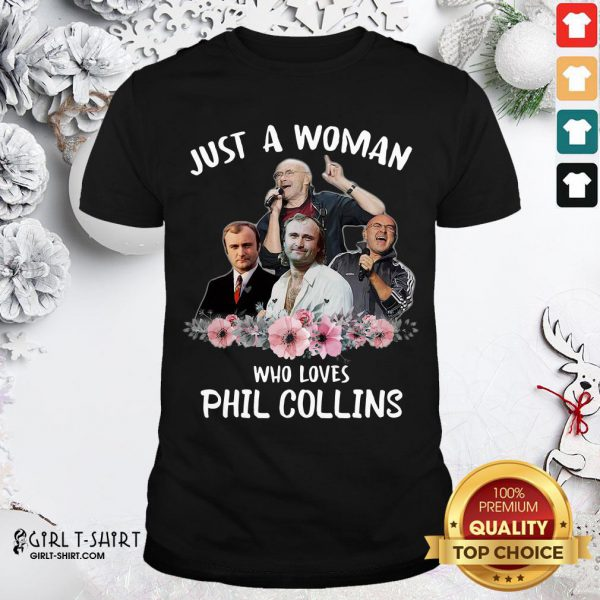 Top Just A Woman Who Loves Phil Collins Shirt- Design By Girltshirt.com