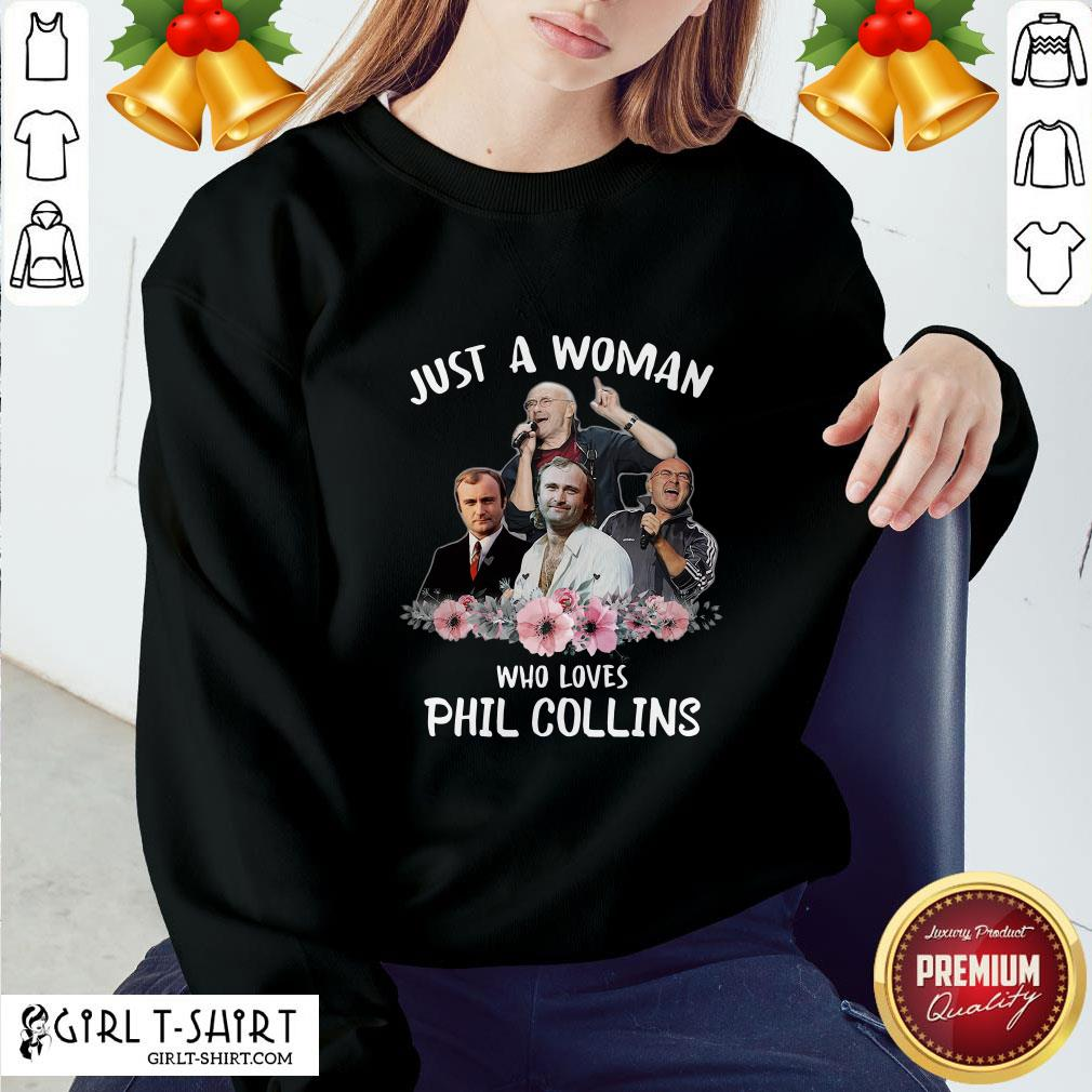 Top Just A Woman Who Loves Phil Collins Sweatshirt - Design By Girltshirt.com