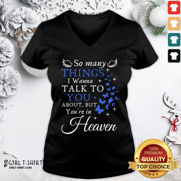 Top So Many Things I Wanna Talk To You About But You're In Heaven V-neck - Design By Girltshirt.com