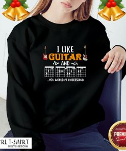 Travel I Like Guitar And You Wouldn't Understand Sweatshirt - Design By Girltshirt.com