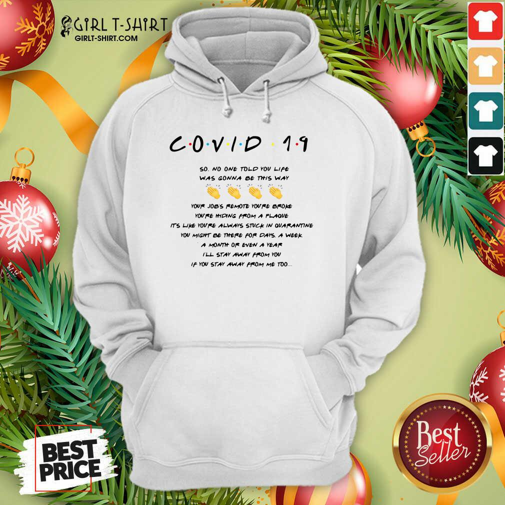 Well Covid 19 So No One Told You Life Was Gonna Be This Way Hoodie - Design By Girltshirt.com