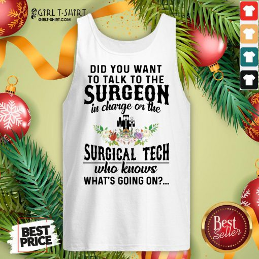 What Did You Want To Talk To The Surgeon In Charge On The Surgical Tech Who Knows What's Going On Tank Top- Design By Girltshirt.com