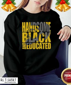 Handsome Black And Educated Sweatshirt - Design By Girltshirt.com