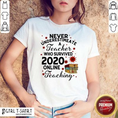 Never Underestimate A Teacher Who Survived 2020 Online Teaching Shirt - Design By Girltshirt.com