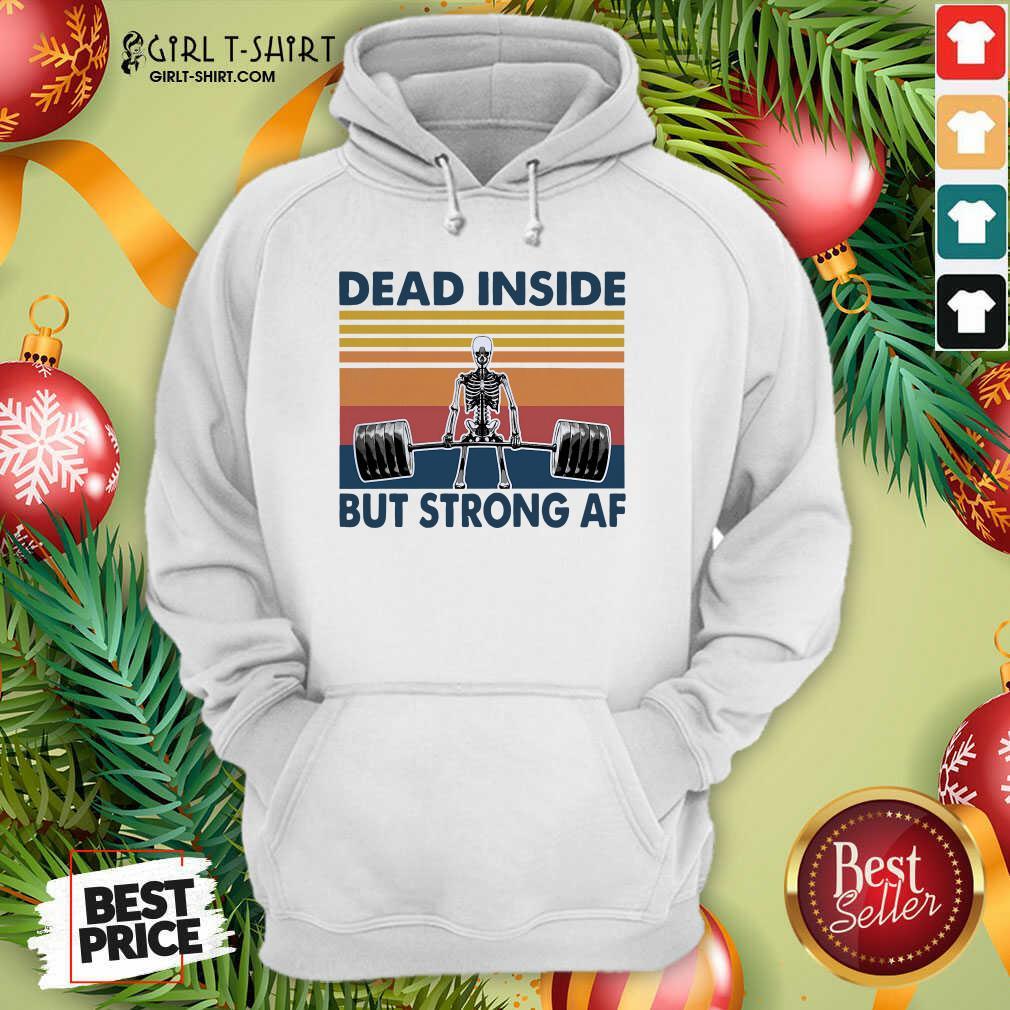 Weightlifting Skeleton Dead Inside But Strong Af Vintage Hoodie - Design By Girltshirt.com