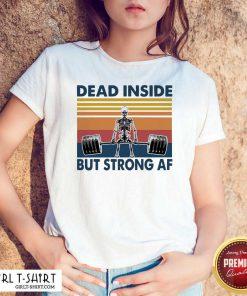Weightlifting Skeleton Dead Inside But Strong Af Vintage Shirt- Design By Girltshirt.com