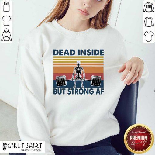 Weightlifting Skeleton Dead Inside But Strong Af Vintage Sweatshirt - Design By Girltshirt.com