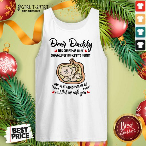 Dear Daddy This Christmas I'll Be Snuggled Up In Mommy's Tummy But Next Christmas I'll Be Tank Top - Design By Girltshirt.com