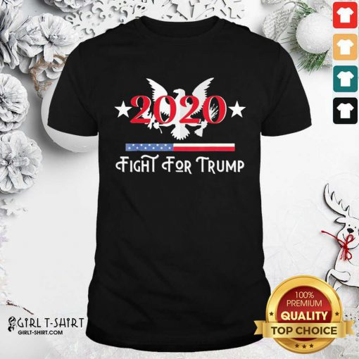 2020 Fight for Trump Shirt- Design By Girltshirt.com