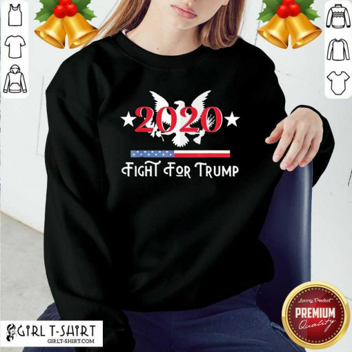 2020 Fight for Trump Sweatshirt- Design By Girltshirt.com