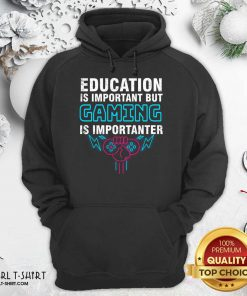 Education Is Important But Gaming Is Importanter Hoodie- Design By Girltshirt.com