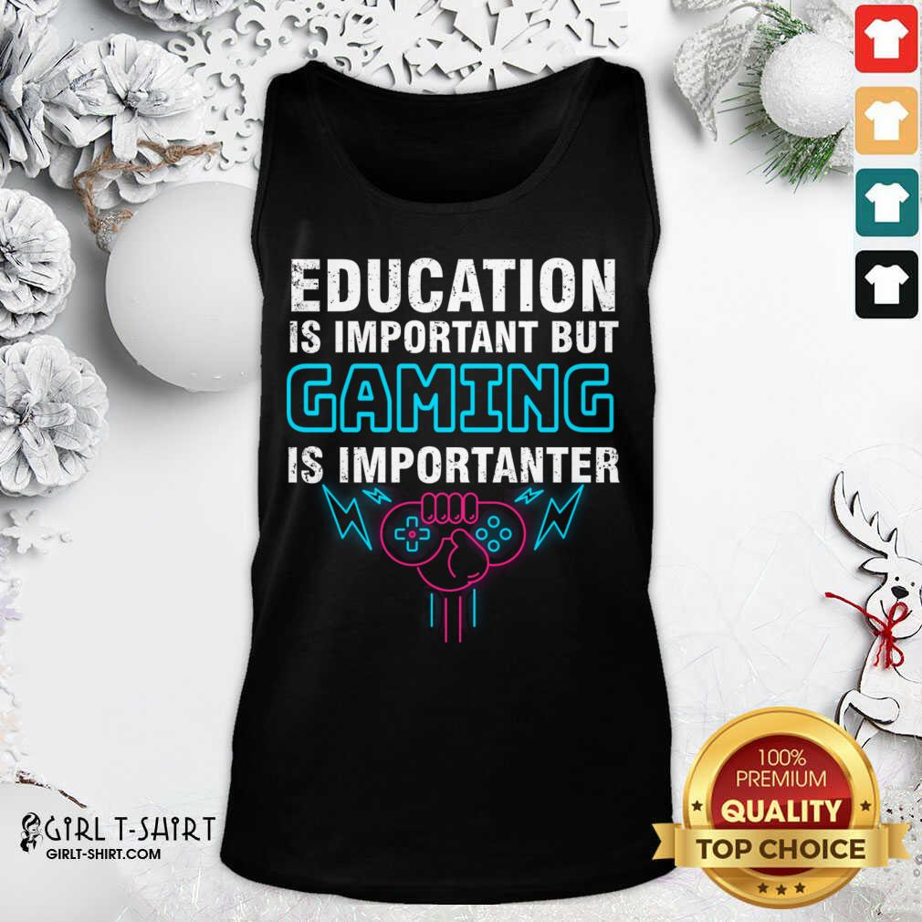 Education Is Important But Gaming Is Importanter Tank Top- Design By Girltshirt.com