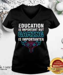 Education Is Important But Gaming Is Importanter V-neck- Design By Girltshirt.com