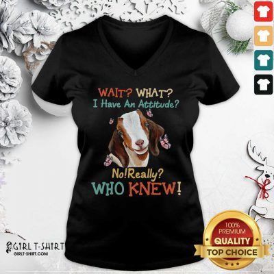 Goat Wait What I Have An Attitude No Really Who Knew V-neck - Design By Girltshirt.com